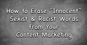 How to Erase Hidden Racist Language from Your Content Marketing | Randy Lyman, Writer & Blogging Coach