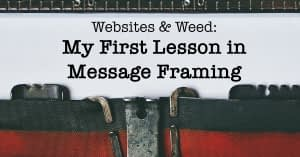 Websites & Weed | My First Lesson in Message Framing | Randy Lyman, Writer & Blogging Coach