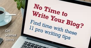 Find Time to Write Your Blog with These 11 Pro Writing Tips | Randy Lyman - Writing for the Age of Lies