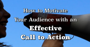 How to Motivate Your Audience with an Effective Call to Action | Randy Lyman, Writing for the Age of Lies
