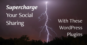Supercharge Your Social Sharing with These WordPress Plugins | Randy Lyman, Writer & BloggingCoach